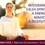 13.10.2021 – Integrarea pe calea spirituală a energiei magice a începutului